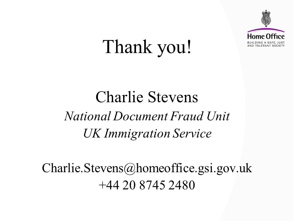Thank you! Charlie Stevens National Document Fraud Unit