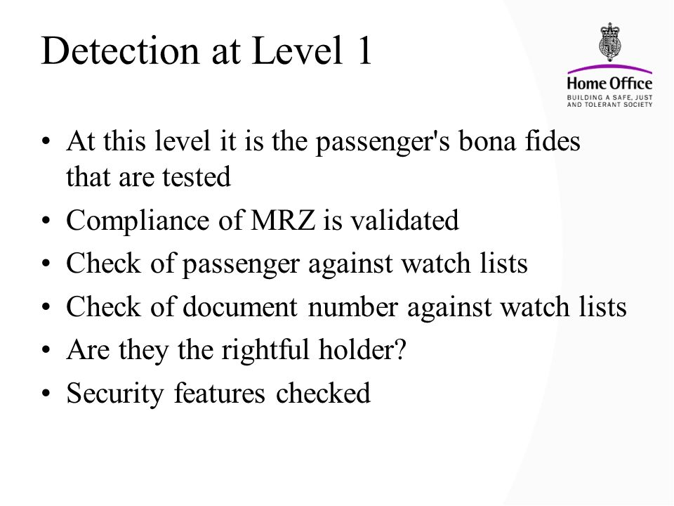 Detection at Level 1 At this level it is the passenger s bona fides that are tested. Compliance of MRZ is validated.