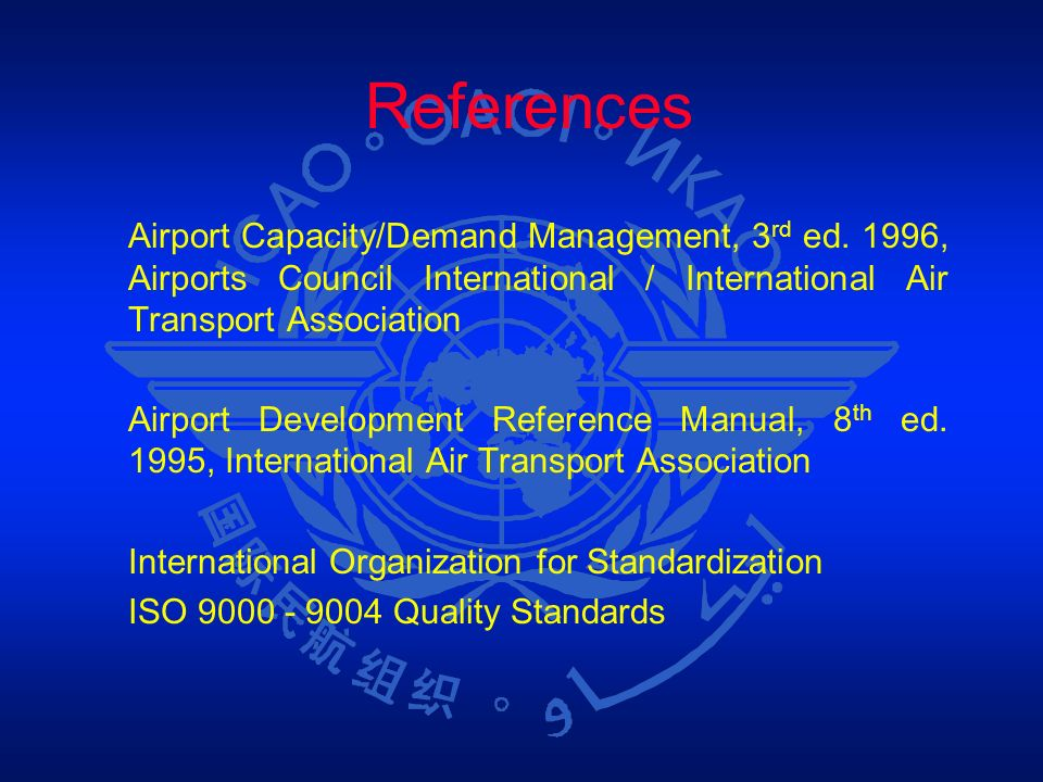 References Airport Capacity/Demand Management, 3rd ed. 1996, Airports Council International / International Air Transport Association.