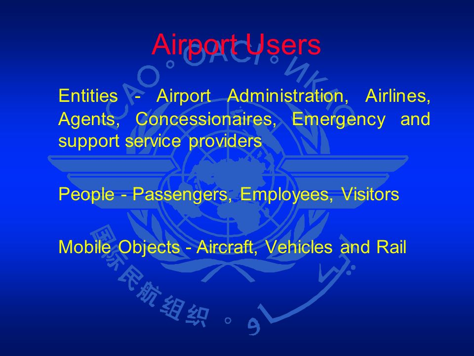 Airport Users Entities - Airport Administration, Airlines, Agents, Concessionaires, Emergency and support service providers.