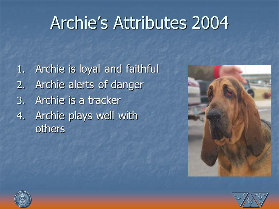 Archie's Attributes 2004 Archie is loyal and faithful
