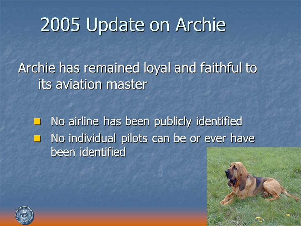 2005 Update on Archie Archie has remained loyal and faithful to its aviation master. No airline has been publicly identified.