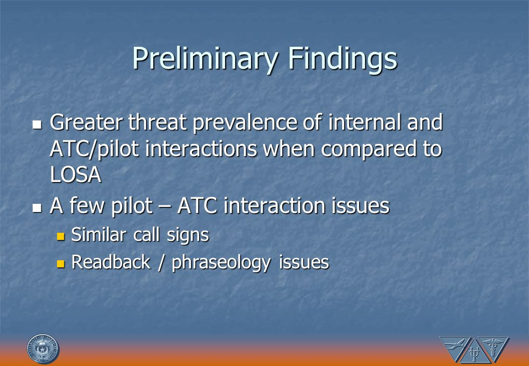 Preliminary Findings Greater threat prevalence of internal and ATC/pilot interactions when compared to LOSA.
