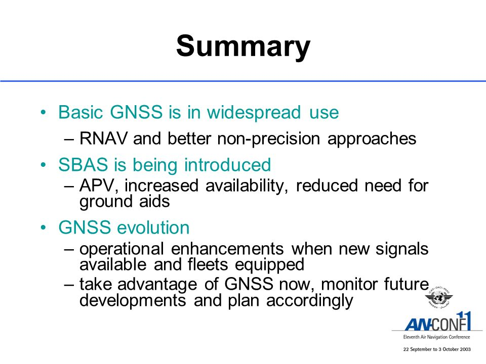 Summary Basic GNSS is in widespread use SBAS is being introduced