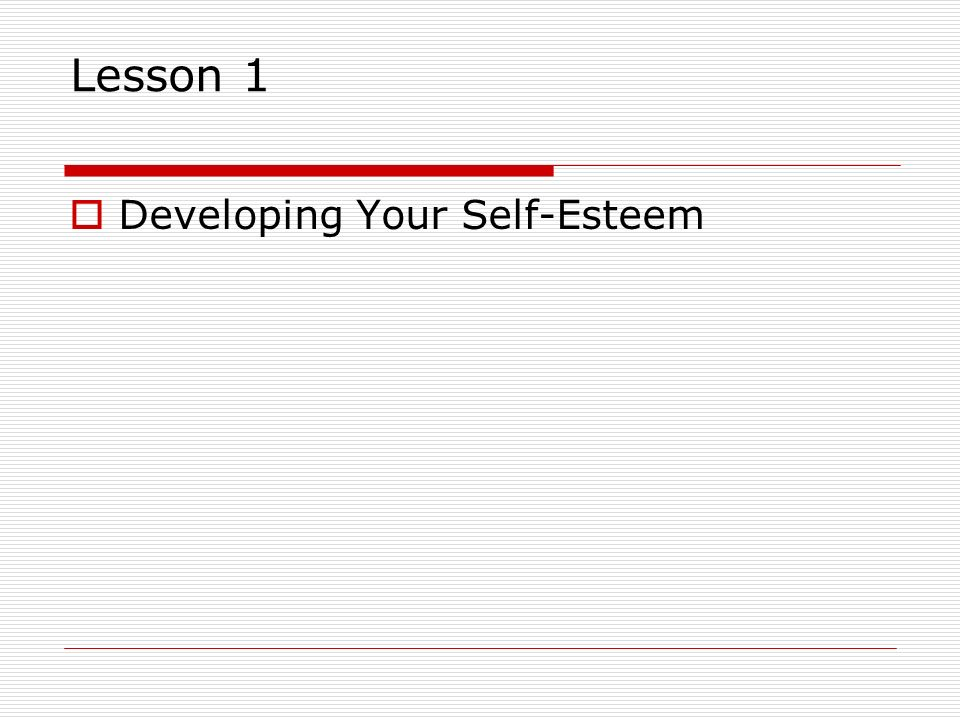 Lesson 1 Developing Your Self-Esteem