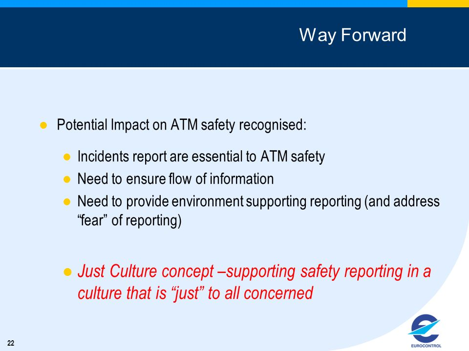 Way Forward Potential Impact on ATM safety recognised: Incidents report are essential to ATM safety.