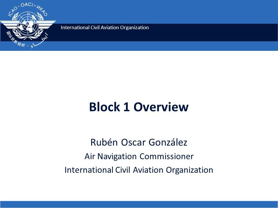 Block 1 Overview Rubén Oscar González Air Navigation Commissioner