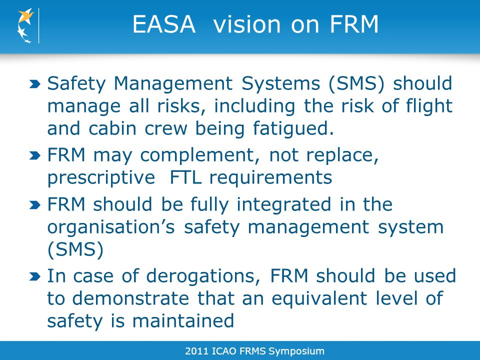 EASA vision on FRM Safety Management Systems (SMS) should manage all risks, including the risk of flight and cabin crew being fatigued.