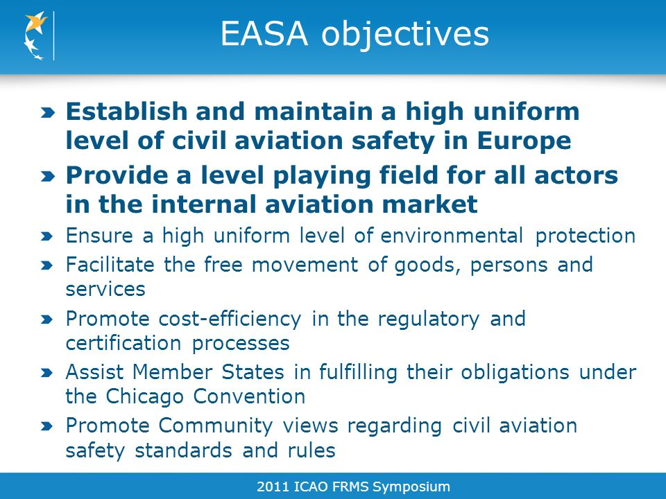 EASA objectives Establish and maintain a high uniform level of civil aviation safety in Europe.