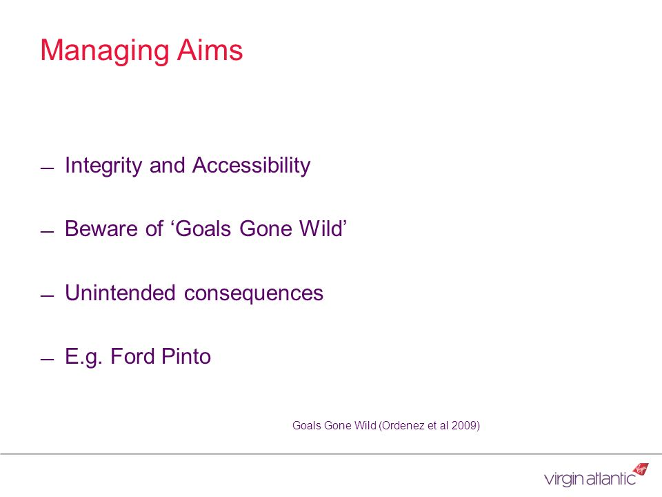 Managing Aims Integrity and Accessibility Beware of 'Goals Gone Wild'