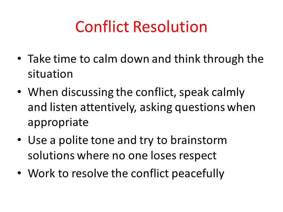 Conflict Resolution Take time to calm down and think through the situation.