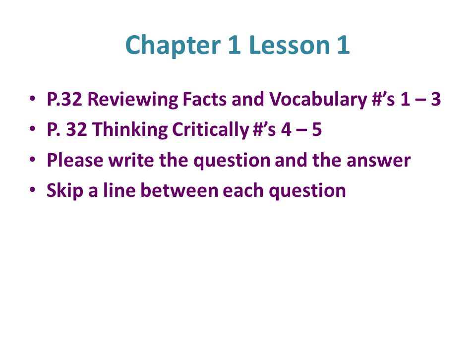 Chapter 1 Lesson 1 P.32 Reviewing Facts and Vocabulary #'s 1 – 3