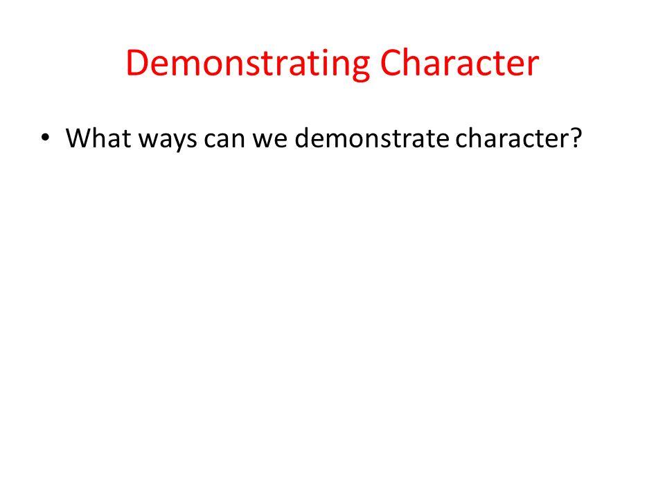 Demonstrating Character