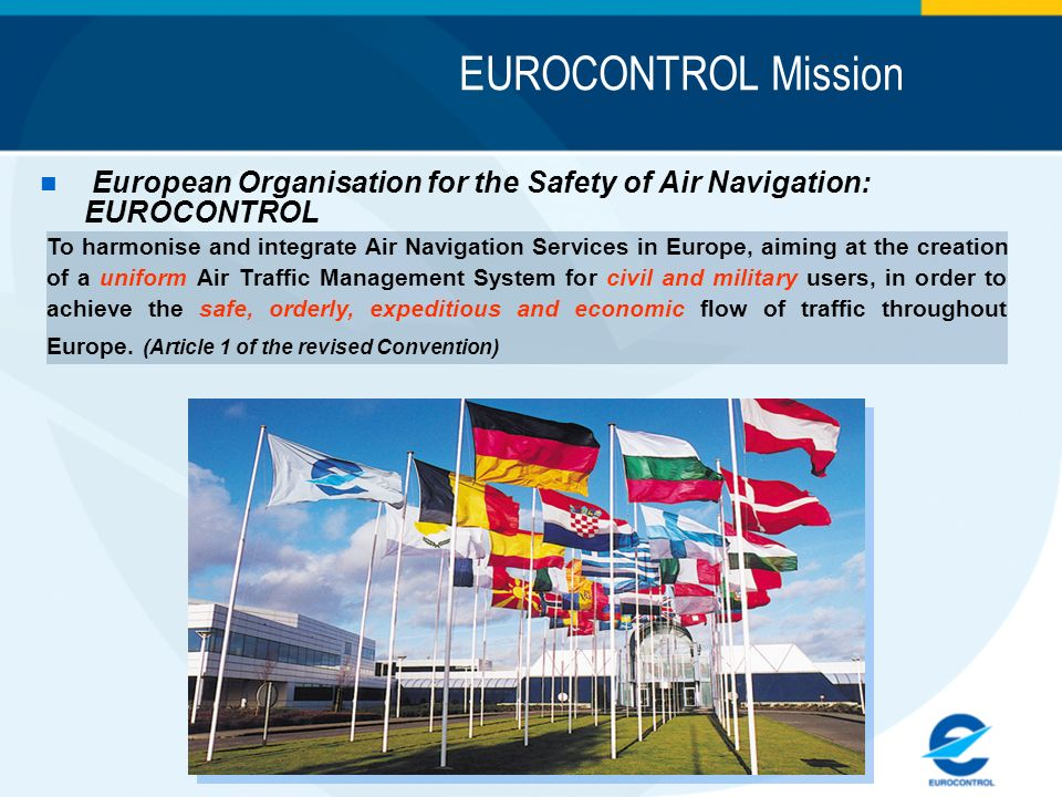 EUROCONTROL Mission European Organisation for the Safety of Air Navigation: EUROCONTROL.