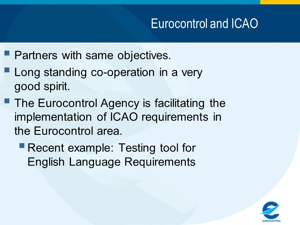Eurocontrol and ICAO Partners with same objectives.