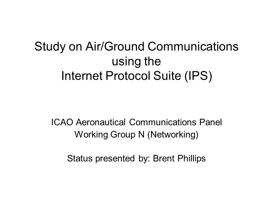 Study on Air/Ground Communications using the Internet Protocol Suite (IPS)