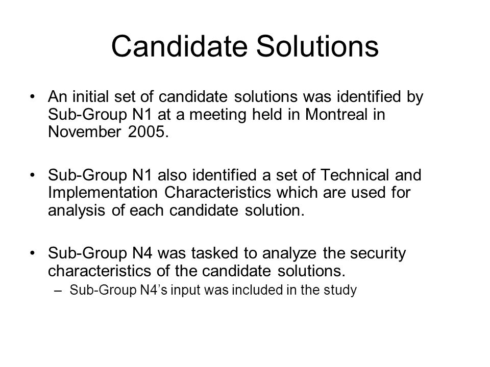 Candidate Solutions An initial set of candidate solutions was identified by Sub-Group N1 at a meeting held in Montreal in November 2005.