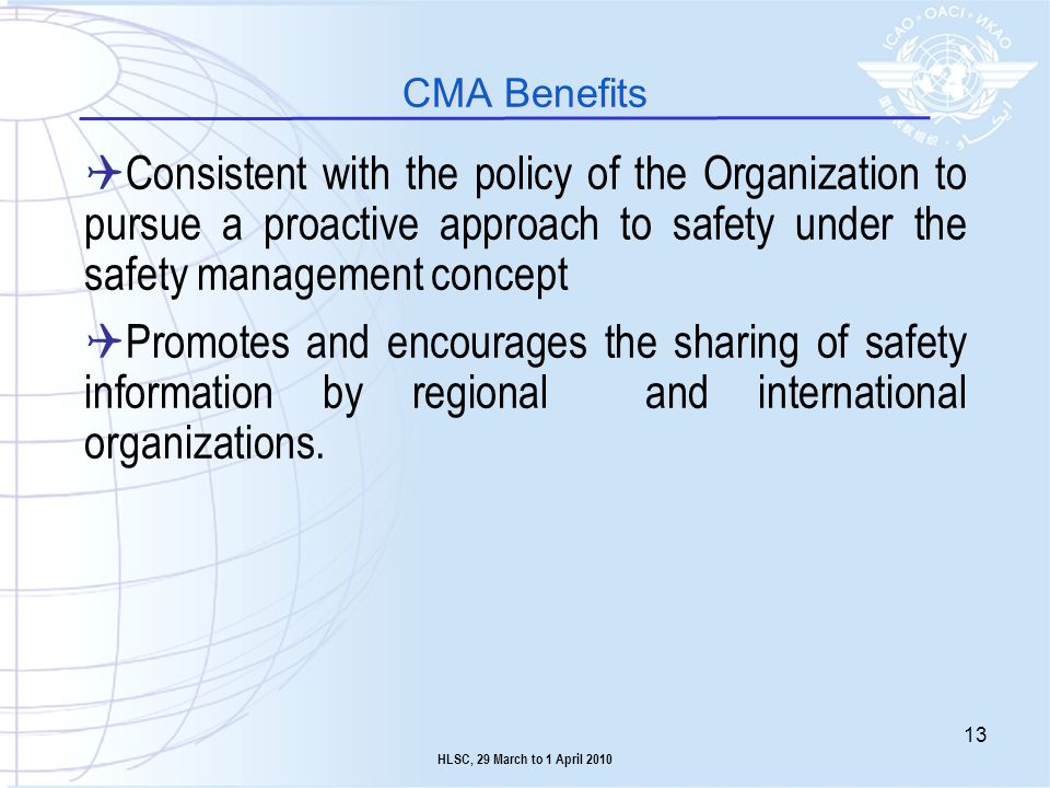 CMA Benefits Consistent with the policy of the Organization to pursue a proactive approach to safety under the safety management concept.
