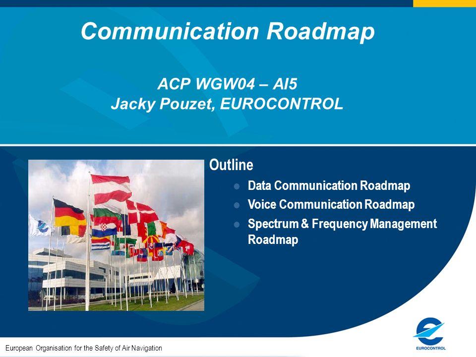 Communication Roadmap ACP WGW04 – AI5 Jacky Pouzet, EUROCONTROL