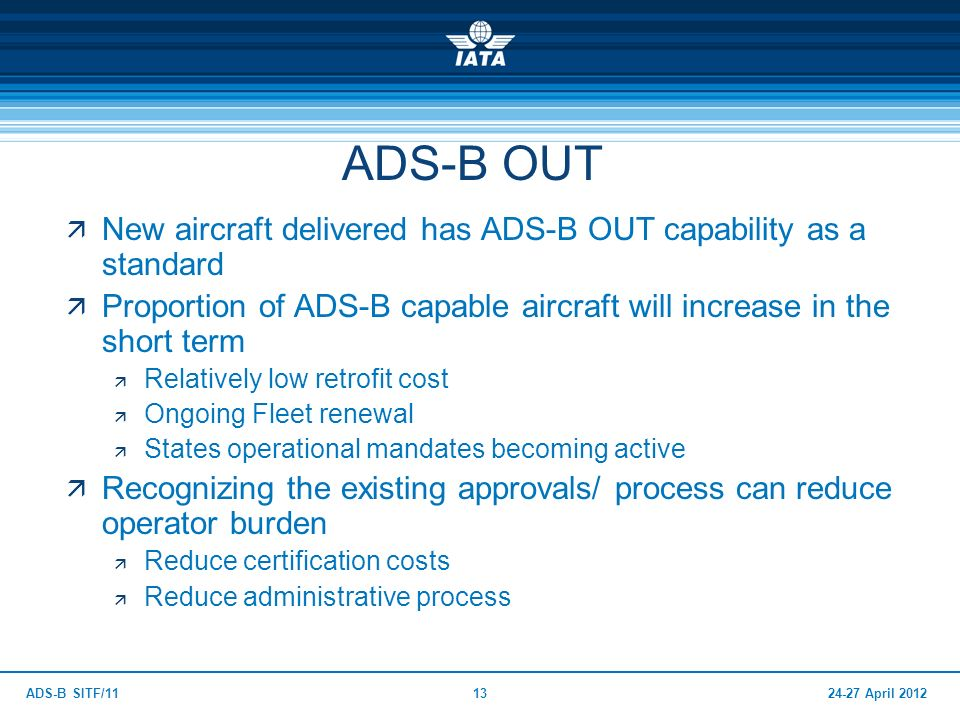 ADS-B OUT New aircraft delivered has ADS-B OUT capability as a standard. Proportion of ADS-B capable aircraft will increase in the short term.
