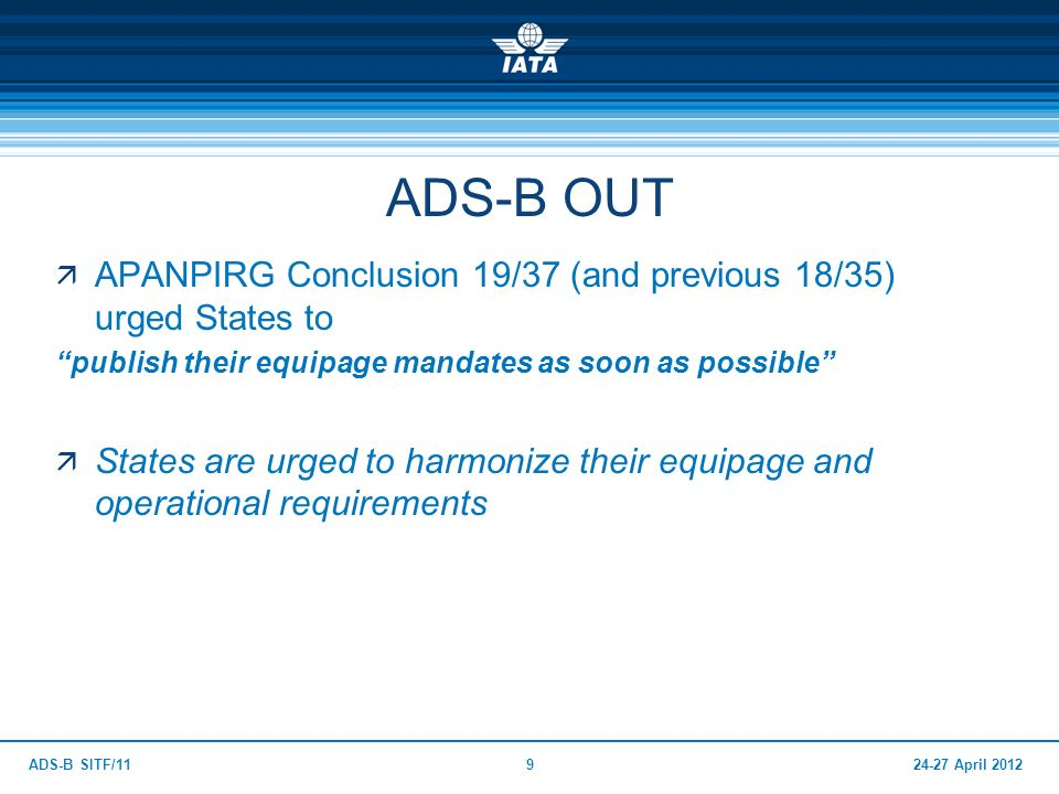 ADS-B OUT APANPIRG Conclusion 19/37 (and previous 18/35) urged States to. publish their equipage mandates as soon as possible