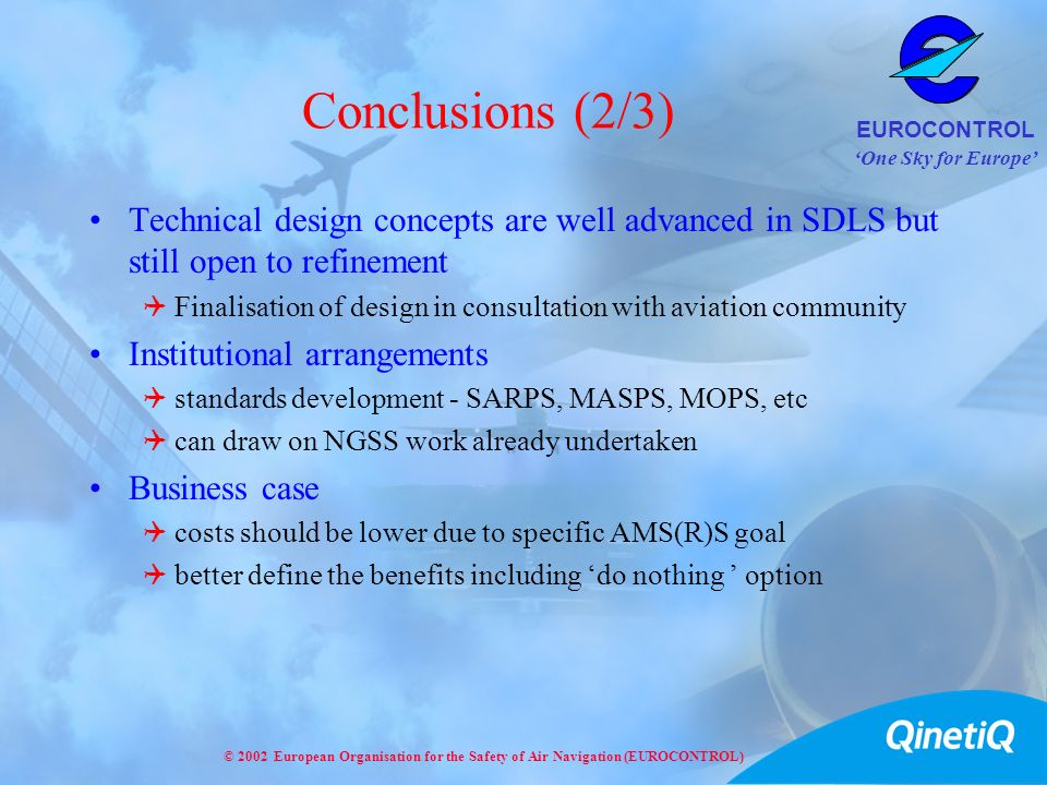 Conclusions (2/3) Technical design concepts are well advanced in SDLS but still open to refinement.