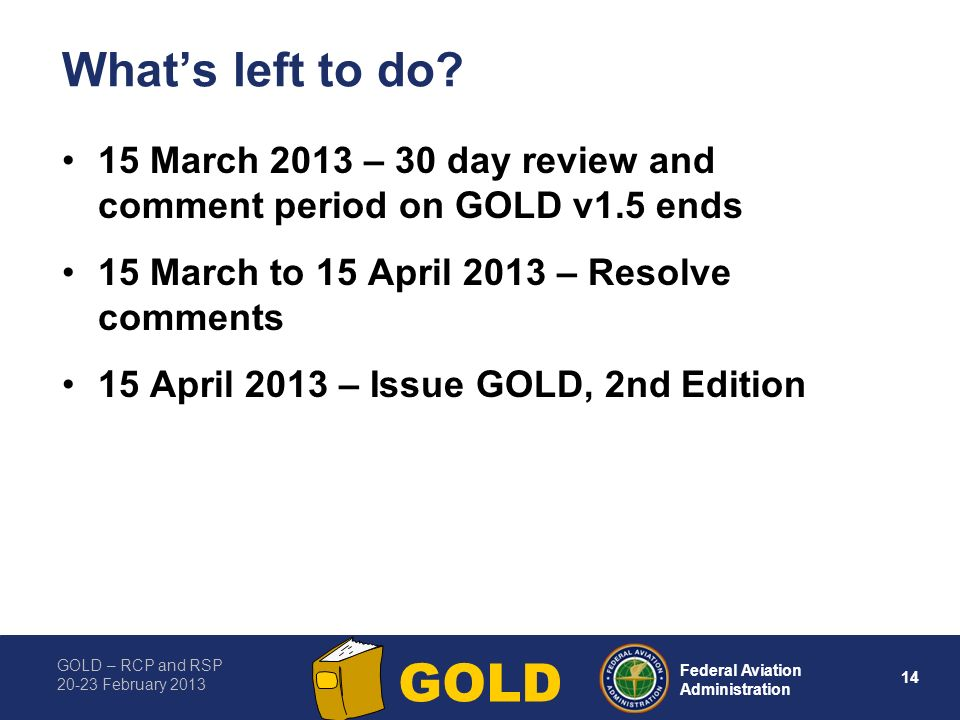 What's left to do 15 March 2013 – 30 day review and comment period on GOLD v1.5 ends. 15 March to 15 April 2013 – Resolve comments.