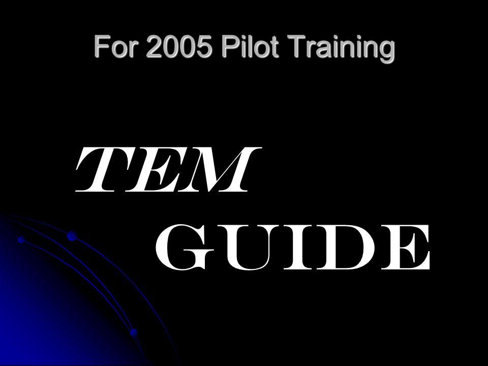 For 2005 Pilot Training TEM GUIDE