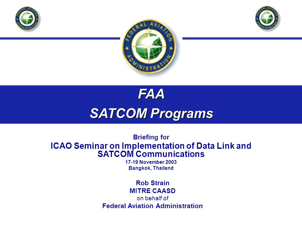 FAA SATCOM Programs. Briefing for. ICAO Seminar on Implementation of Data Link and SATCOM Communications.