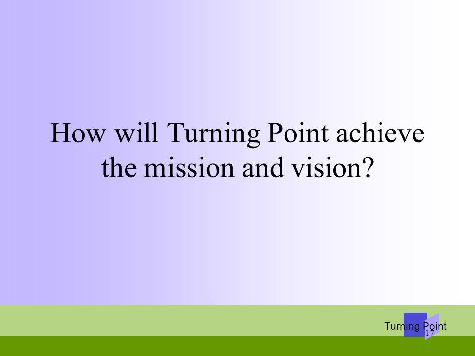 How will Turning Point achieve the mission and vision