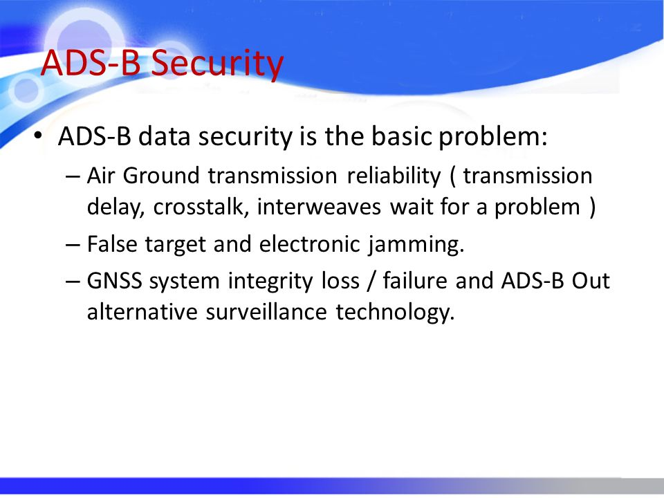 ADS-B Security ADS-B data security is the basic problem: