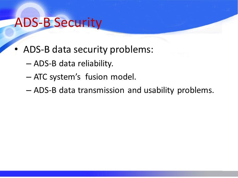 ADS-B Security ADS-B data security problems: ADS-B data reliability.