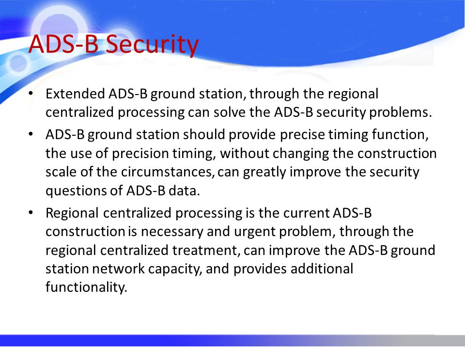 ADS-B Security Extended ADS-B ground station, through the regional centralized processing can solve the ADS-B security problems.