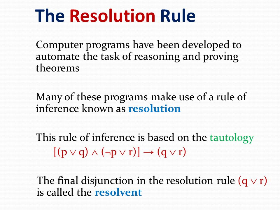The Resolution Rule Computer programs have been developed to automate the task of reasoning and proving theorems.