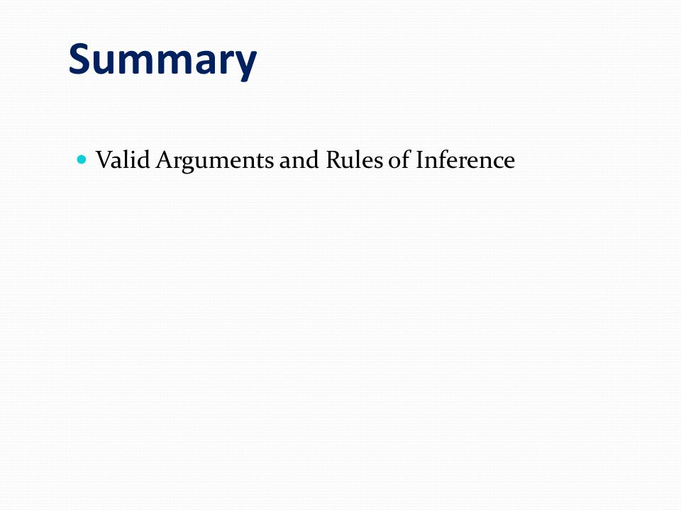 Summary Valid Arguments and Rules of Inference