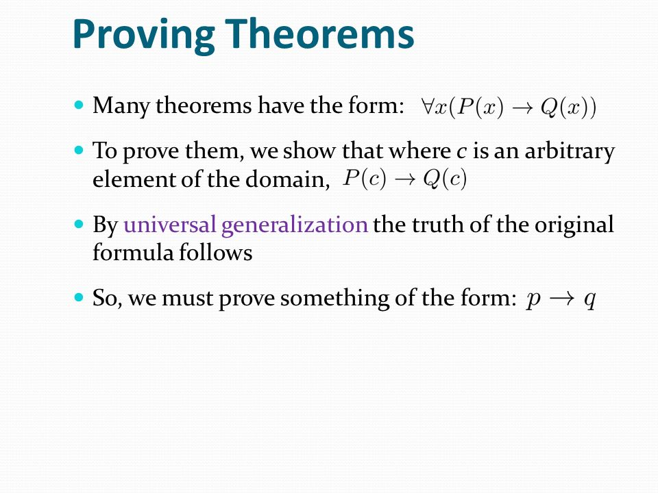 Proving Theorems Many theorems have the form: