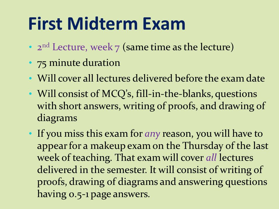 First Midterm Exam 2nd Lecture, week 7 (same time as the lecture)
