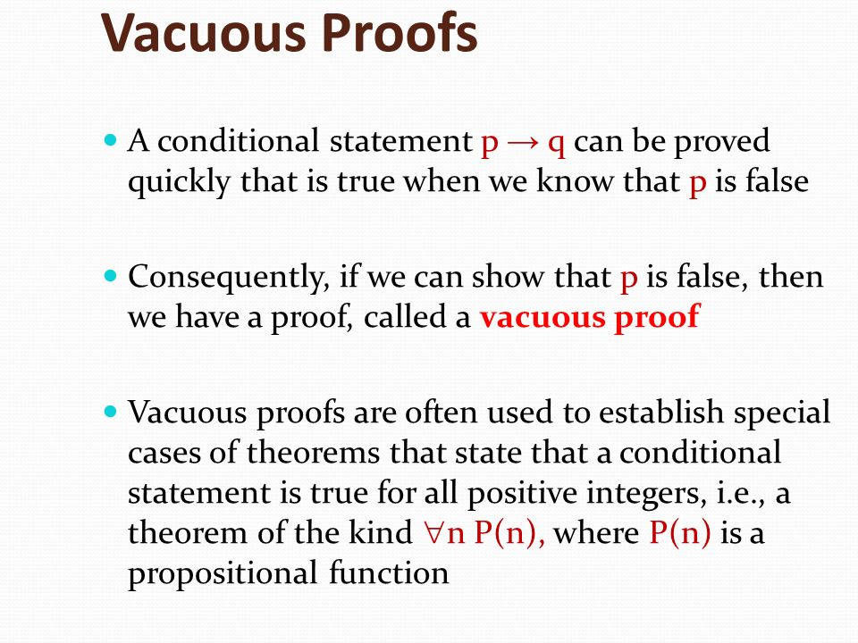 Vacuous Proofs A conditional statement p → q can be proved quickly that is true when we know that p is false.