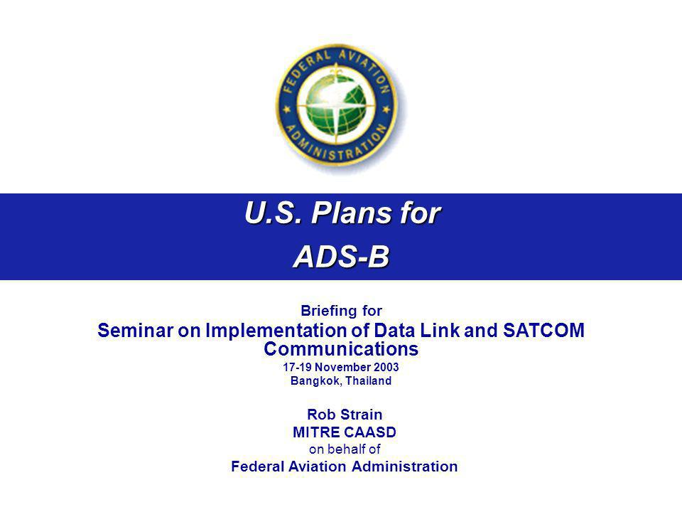 U.S. Plans for ADS-B. Briefing for. Seminar on Implementation of Data Link and SATCOM Communications.