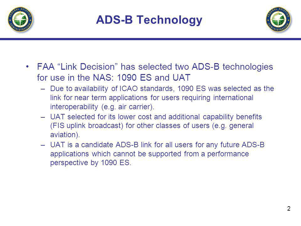 ADS-B Technology FAA Link Decision has selected two ADS-B technologies for use in the NAS: 1090 ES and UAT.