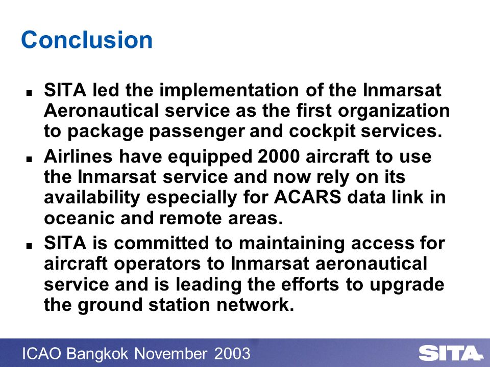 Conclusion SITA led the implementation of the Inmarsat Aeronautical service as the first organization to package passenger and cockpit services.