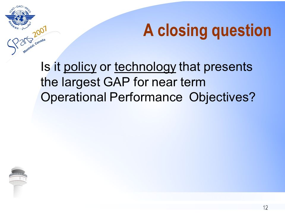 A closing question Is it policy or technology that presents the largest GAP for near term Operational Performance Objectives