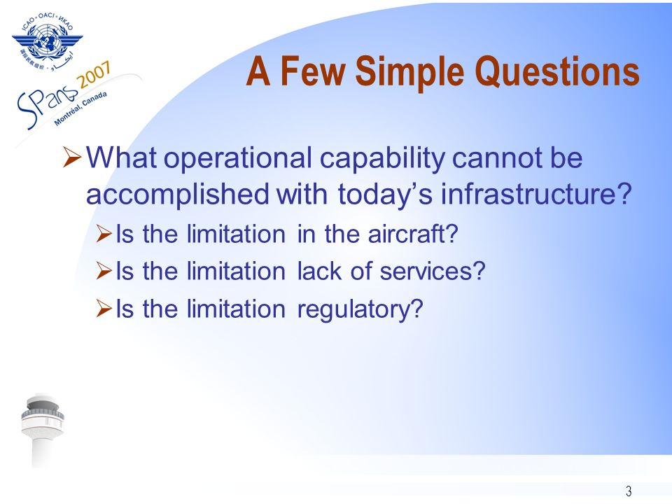 A Few Simple Questions What operational capability cannot be accomplished with today's infrastructure