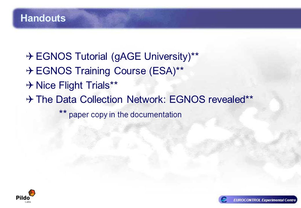 Handouts EGNOS Tutorial (gAGE University)** EGNOS Training Course (ESA)** Nice Flight Trials** The Data Collection Network: EGNOS revealed**