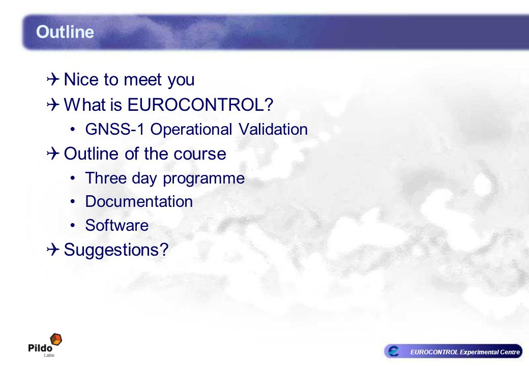 Outline Nice to meet you What is EUROCONTROL Outline of the course