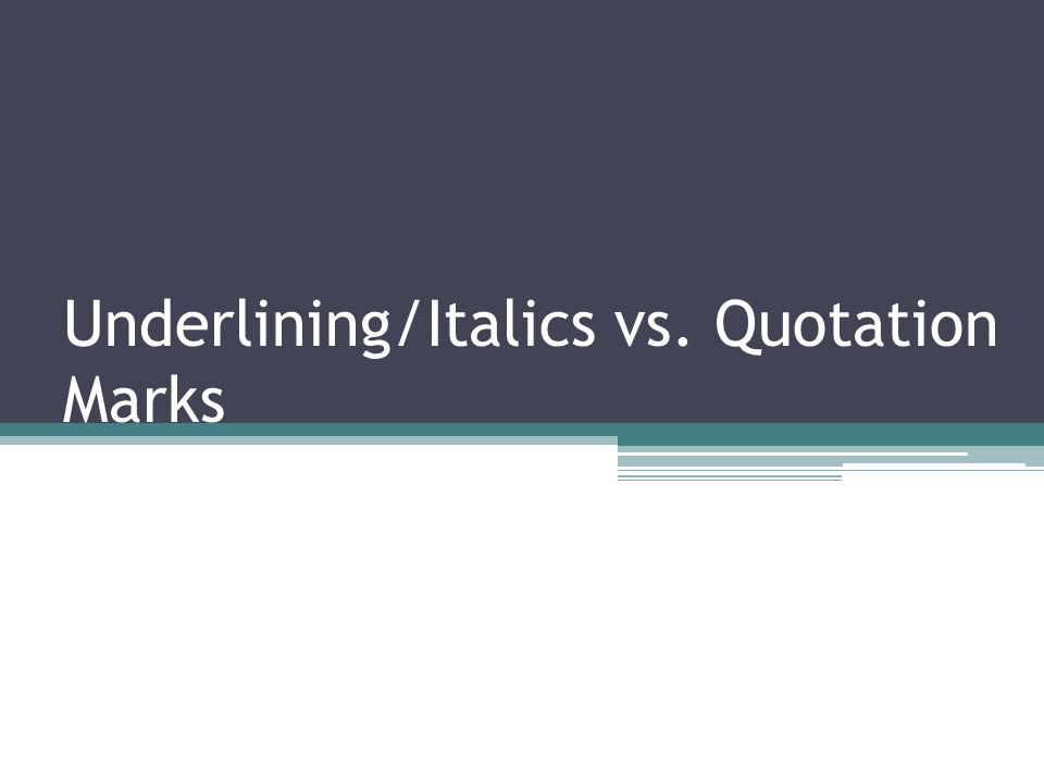 Underlining/Italics vs. Quotation Marks