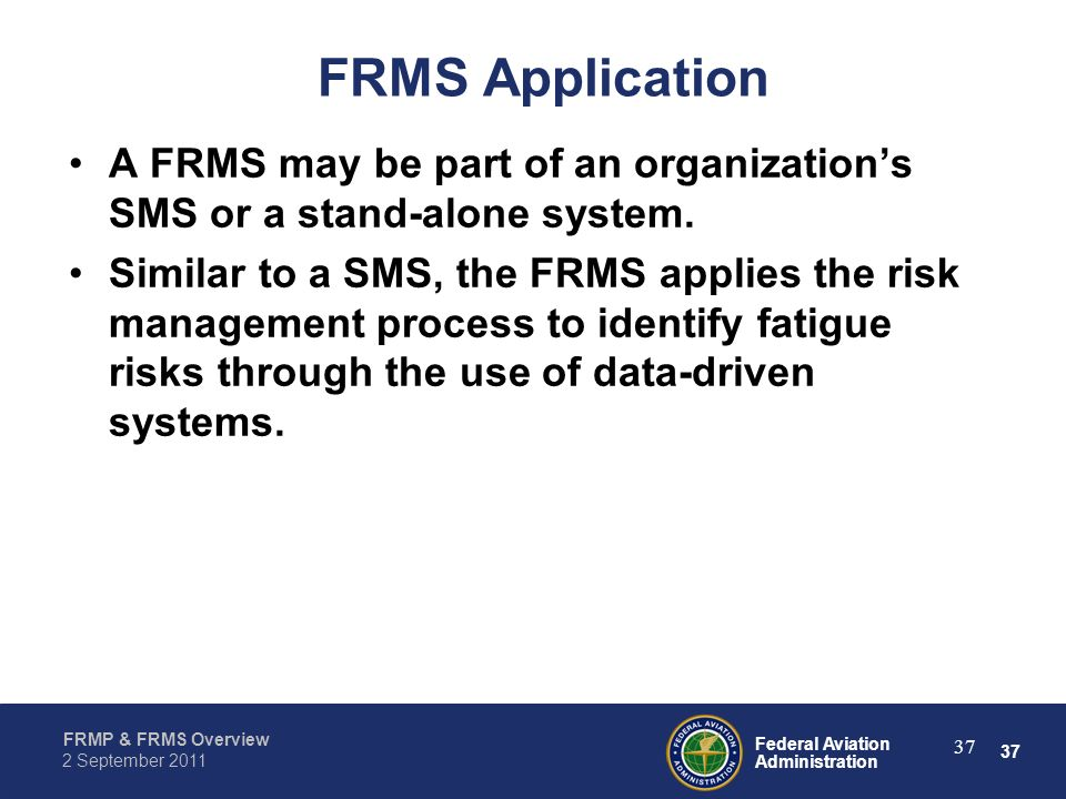 FRMS Application A FRMS may be part of an organization's SMS or a stand-alone system.