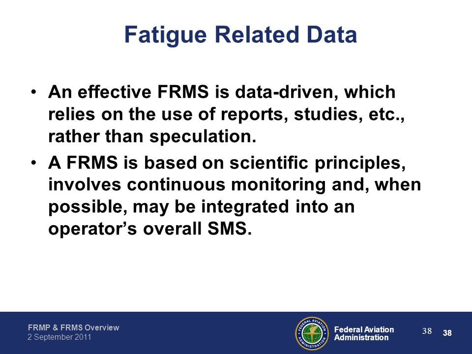 Fatigue Related Data An effective FRMS is data-driven, which relies on the use of reports, studies, etc., rather than speculation.