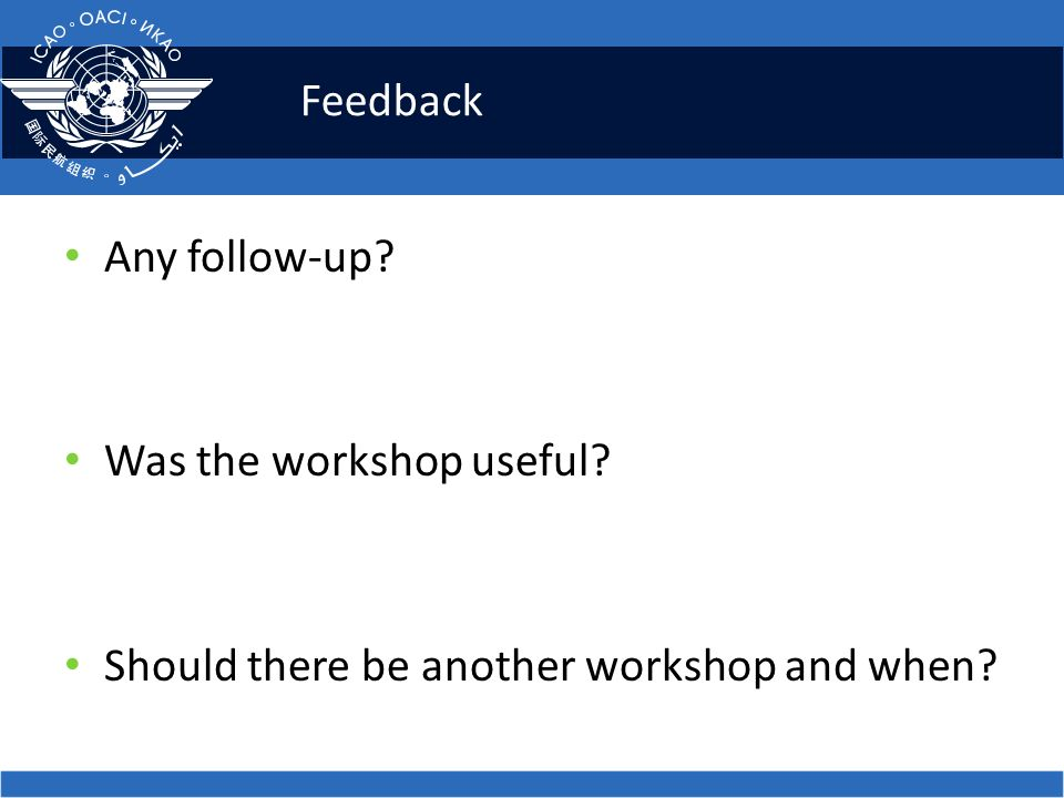 Feedback Any follow-up Was the workshop useful Should there be another workshop and when