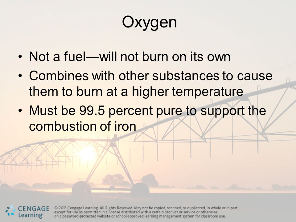 Oxygen Not a fuel—will not burn on its own